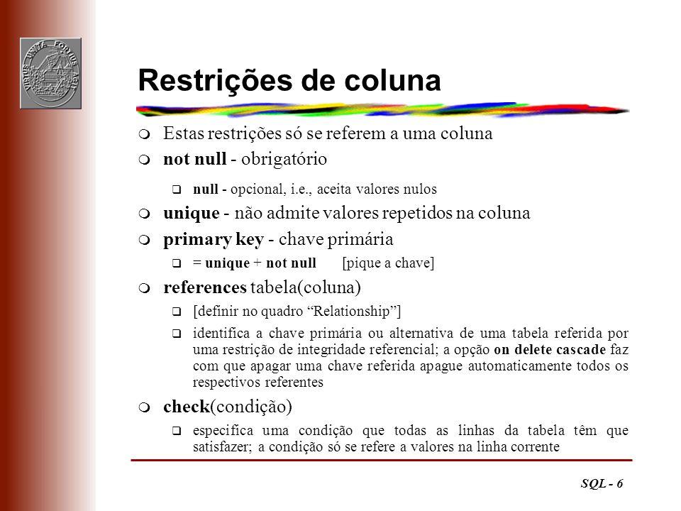 SQL - 6 Restrições de coluna m Estas restrições só se referem a uma coluna m not null - obrigatório q null - opcional, i.e., aceita valores nulos m un