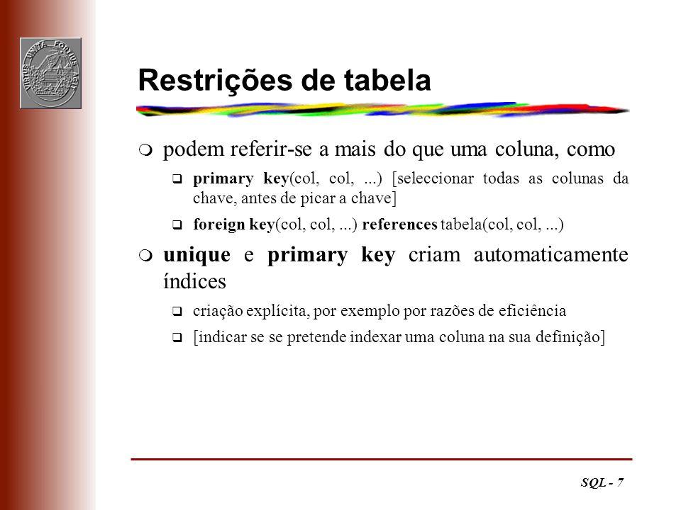 SQL - 7 Restrições de tabela m podem referir-se a mais do que uma coluna, como q primary key(col, col,...) [seleccionar todas as colunas da chave, ant