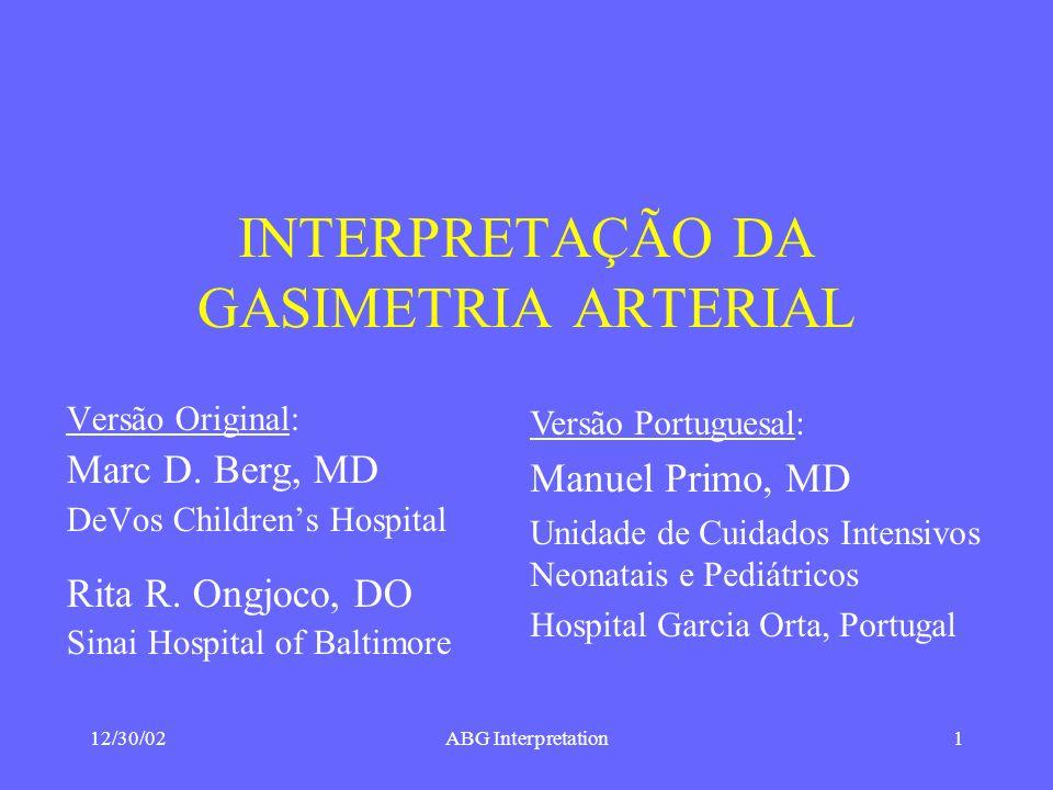 12/30/02ABG Interpretation1 INTERPRETAÇÃO DA GASIMETRIA ARTERIAL Versão Original: Marc D.