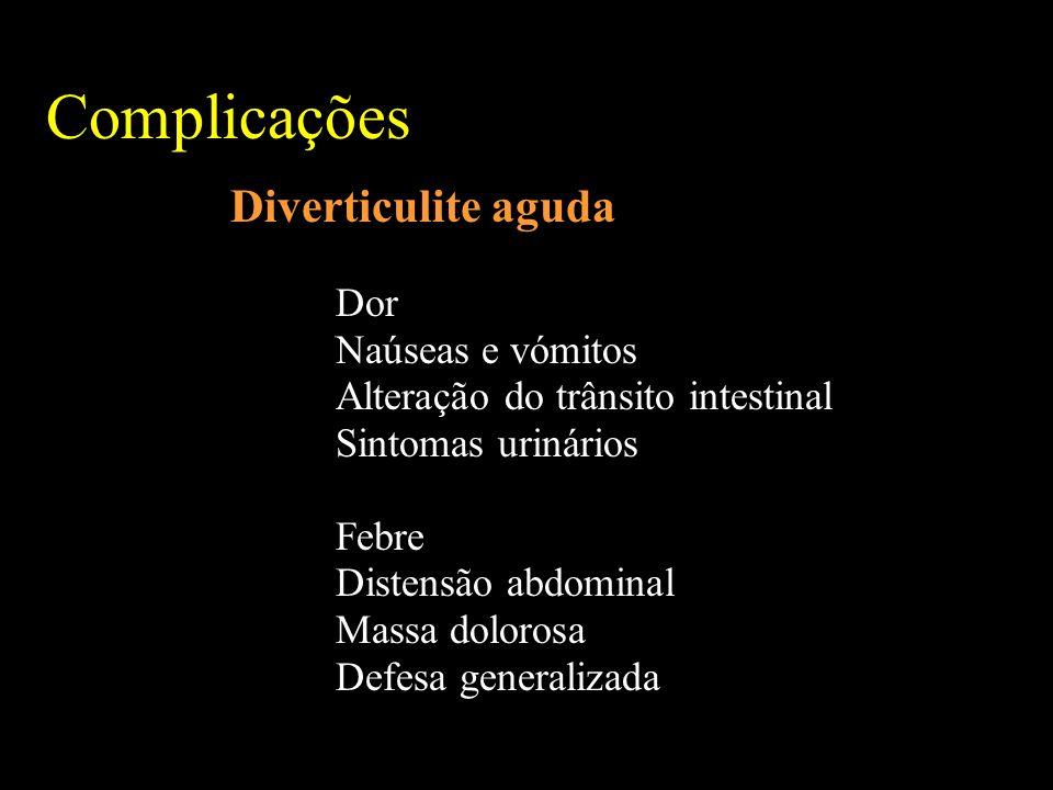 Complicações Diverticulite aguda Dor Naúseas e vómitos Alteração do trânsito intestinal Sintomas urinários Febre Distensão abdominal Massa dolorosa Defesa generalizada