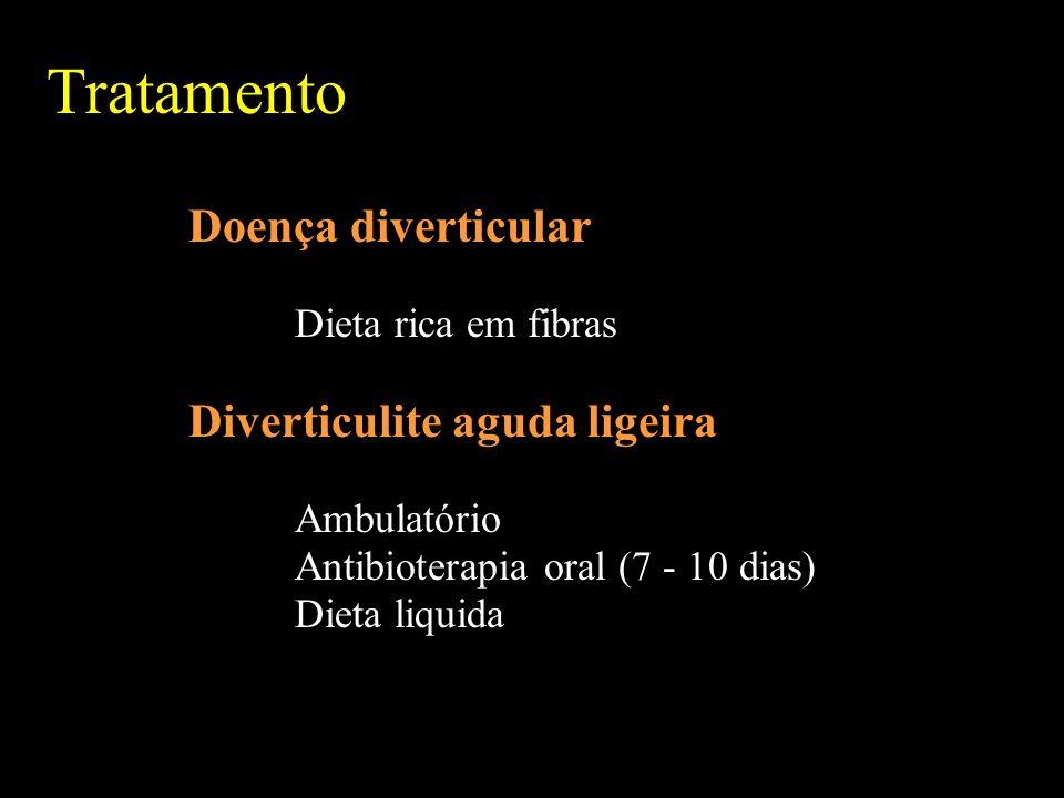 Tratamento Doença diverticular Dieta rica em fibras Diverticulite aguda ligeira Ambulatório Antibioterapia oral (7 - 10 dias) Dieta liquida