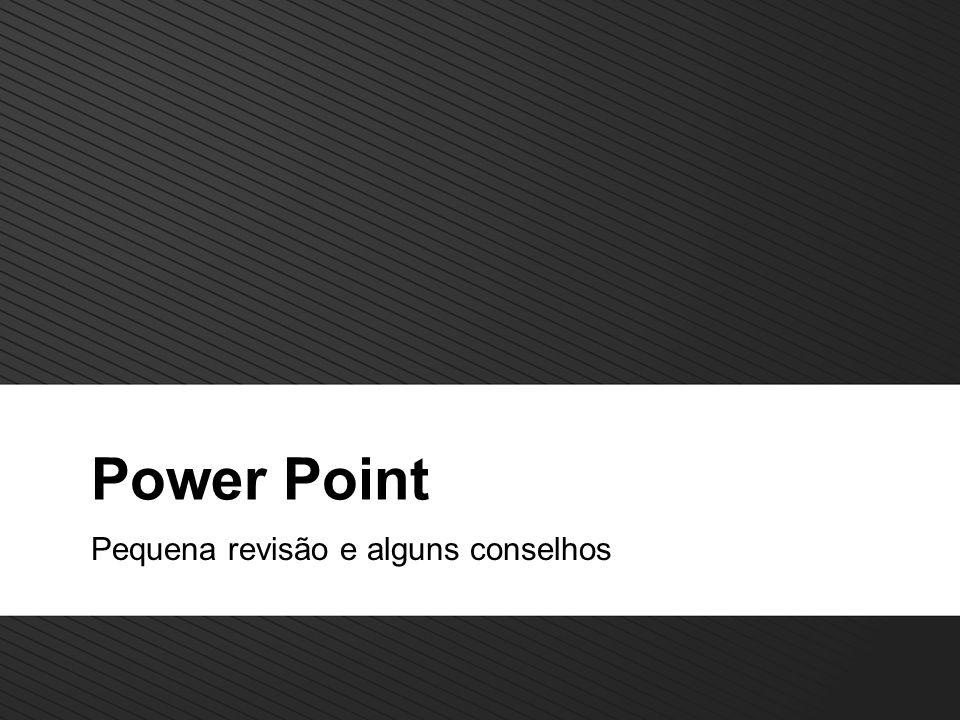 Power Point Pequena revisão e alguns conselhos