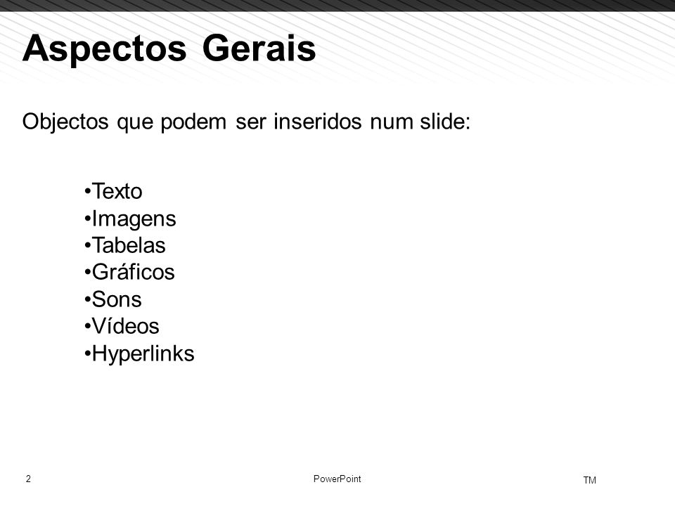 2 TM PowerPoint Aspectos Gerais Objectos que podem ser inseridos num slide: Texto Imagens Tabelas Gráficos Sons Vídeos Hyperlinks