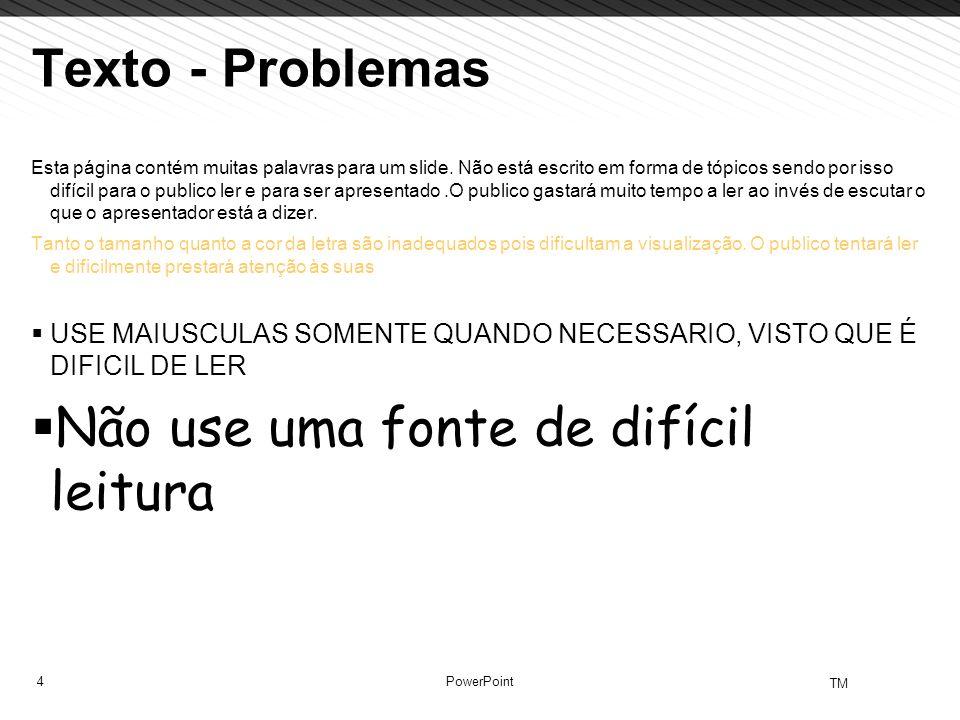 4 TM PowerPoint Texto - Problemas Esta página contém muitas palavras para um slide. Não está escrito em forma de tópicos sendo por isso difícil para o