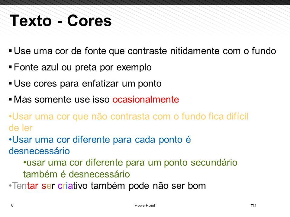 6 TM PowerPoint Texto - Cores Use uma cor de fonte que contraste nitidamente com o fundo Fonte azul ou preta por exemplo Use cores para enfatizar um p