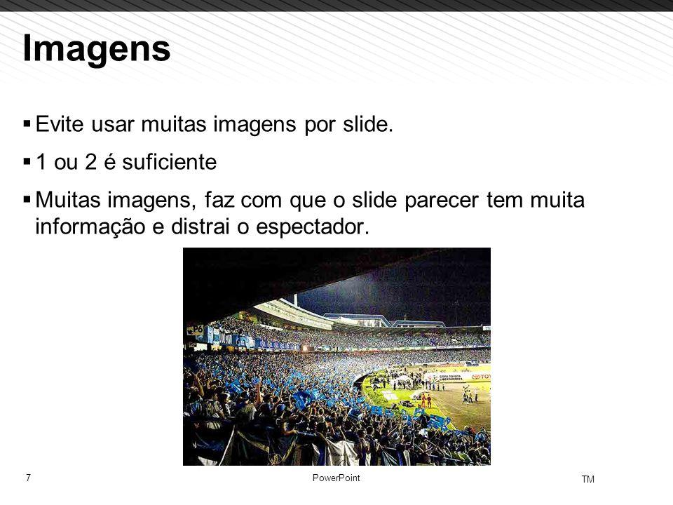 7 TM PowerPoint Imagens Evite usar muitas imagens por slide. 1 ou 2 é suficiente Muitas imagens, faz com que o slide parecer tem muita informação e di