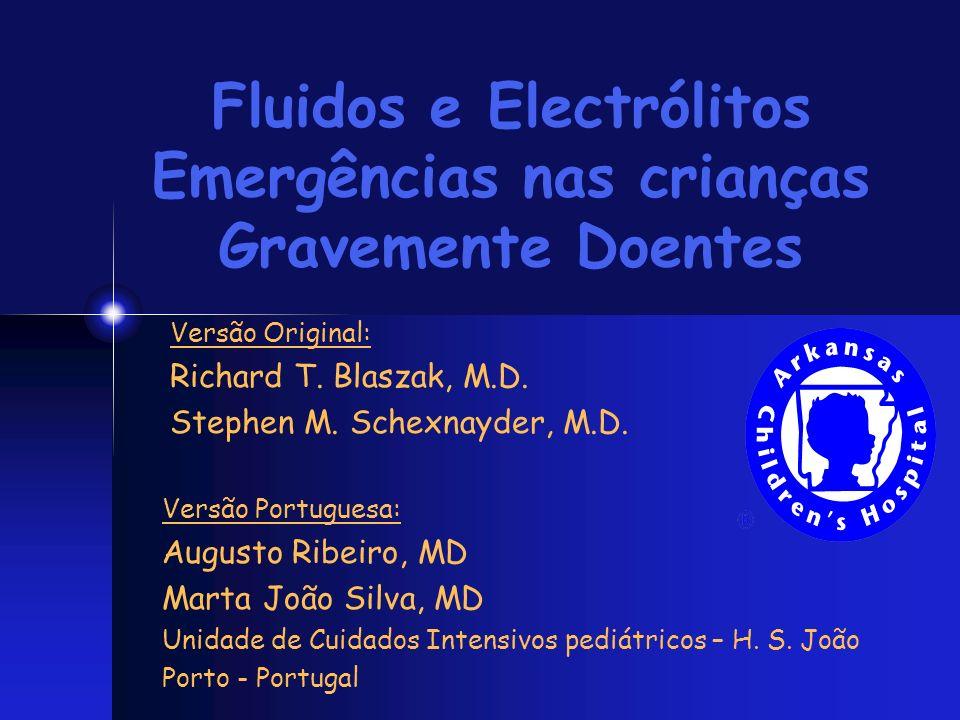 Fluidos e Electrólitos Emergências nas crianças Gravemente Doentes Versão Original: Richard T. Blaszak, M.D. Stephen M. Schexnayder, M.D. Versão Portu