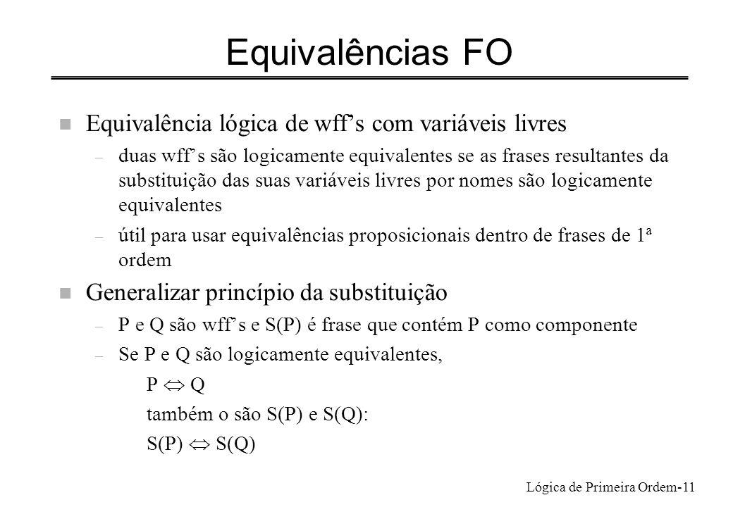 Lógica de Primeira Ordem-11 Equivalências FO n Equivalência lógica de wffs com variáveis livres – duas wffs são logicamente equivalentes se as frases