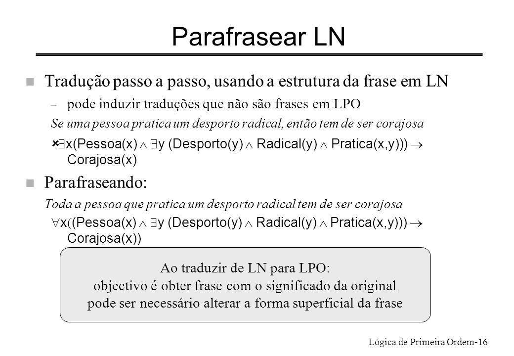 Lógica de Primeira Ordem-16 Parafrasear LN n Tradução passo a passo, usando a estrutura da frase em LN – pode induzir traduções que não são frases em