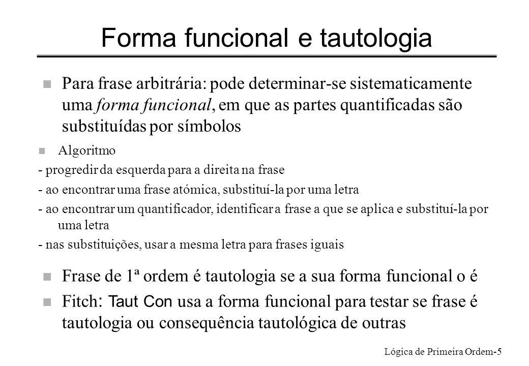 Lógica de Primeira Ordem-5 Forma funcional e tautologia n Para frase arbitrária: pode determinar-se sistematicamente uma forma funcional, em que as pa