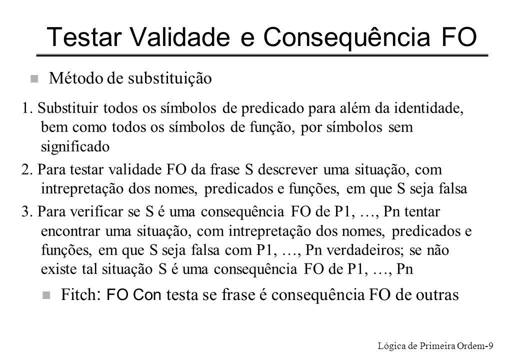Lógica de Primeira Ordem-9 Testar Validade e Consequência FO n Método de substituição 1. Substituir todos os símbolos de predicado para além da identi