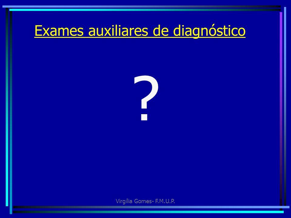 Virgília Gomes- F.M.U.P. Exames auxiliares de diagnóstico ?