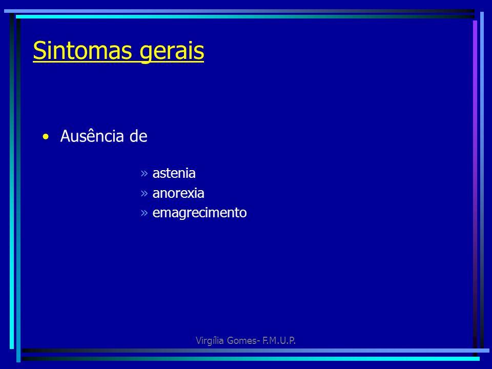 Virgília Gomes- F.M.U.P. Sintomas gerais Ausência de »astenia »anorexia »emagrecimento