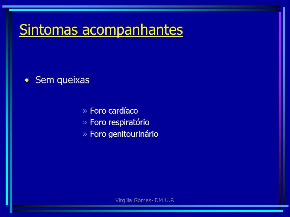 Virgília Gomes- F.M.U.P. Sintomas acompanhantes Sem queixas »Foro cardíaco »Foro respiratório »Foro genitourinário