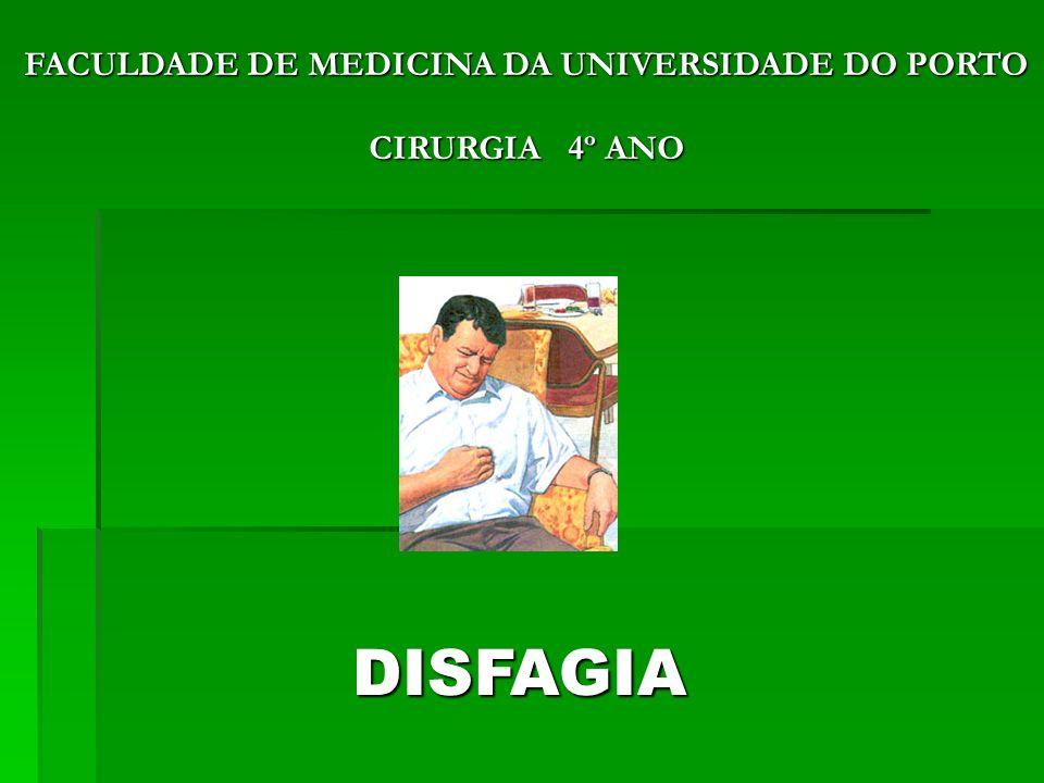 FACULDADE DE MEDICINA DA UNIVERSIDADE DO PORTO CIRURGIA 4º ANO DISFAGIA