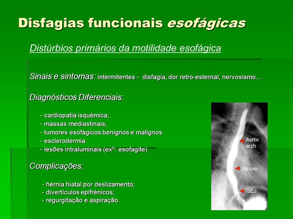 Disfagias funcionais esofágicas Distúrbios primários da motilidade esofágica Sinais e sintomas: intermitentes - disfagia, dor retro-esternal, nervosis