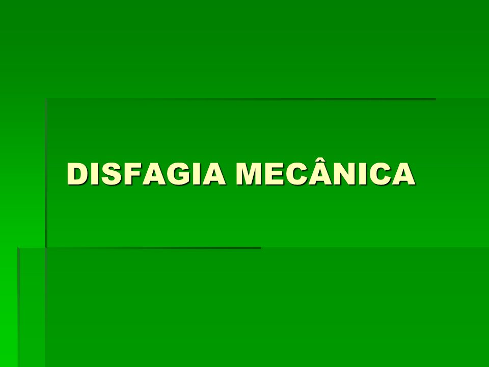 DISFAGIA MECÂNICA DISFAGIA MECÂNICA