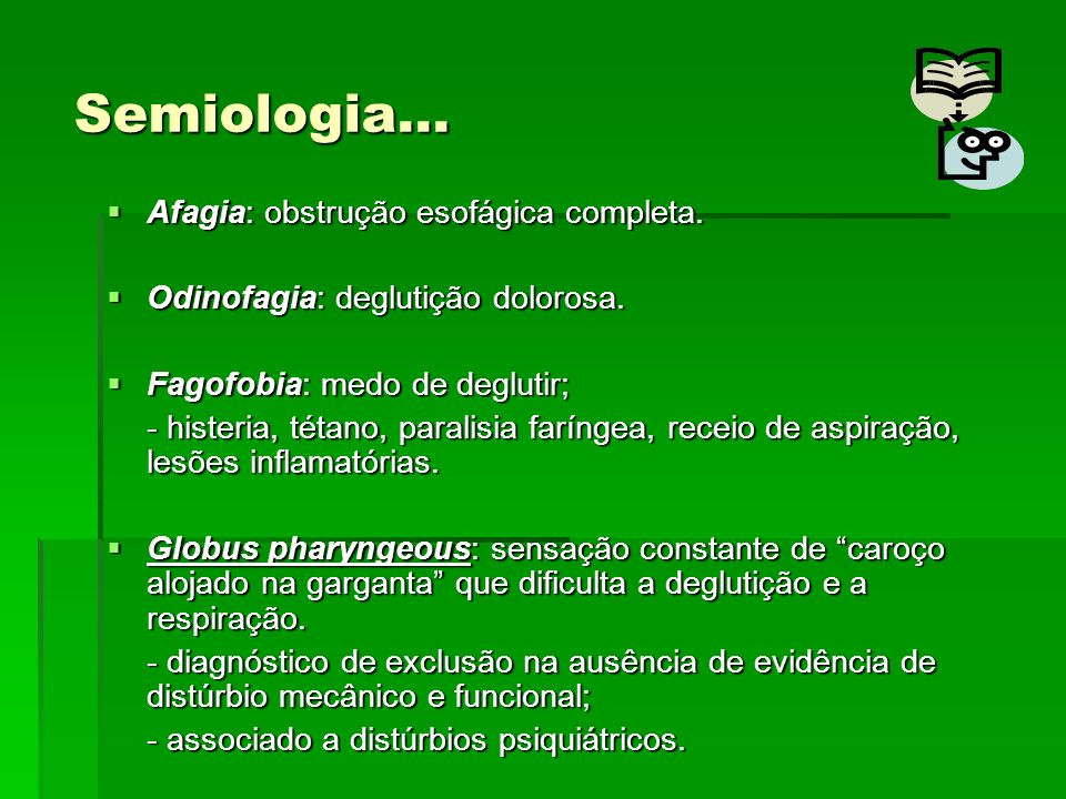 Semiologia… Afagia: obstrução esofágica completa. Afagia: obstrução esofágica completa. Odinofagia: deglutição dolorosa. Odinofagia: deglutição doloro