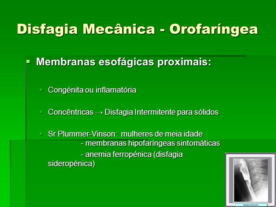 Disfagia Mecânica - Orofaríngea Membranas esofágicas proximais: Membranas esofágicas proximais: Congénita ou inflamatória Congénita ou inflamatória Co