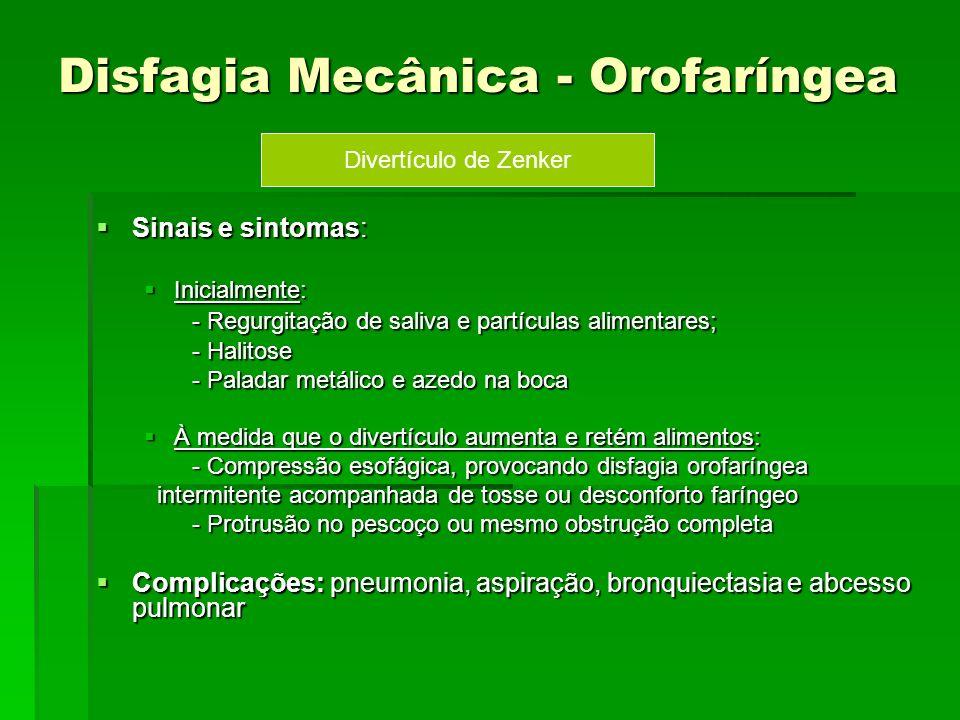 Disfagia Mecânica - Orofaríngea Sinais e sintomas: Sinais e sintomas: Inicialmente: Inicialmente: - Regurgitação de saliva e partículas alimentares; -