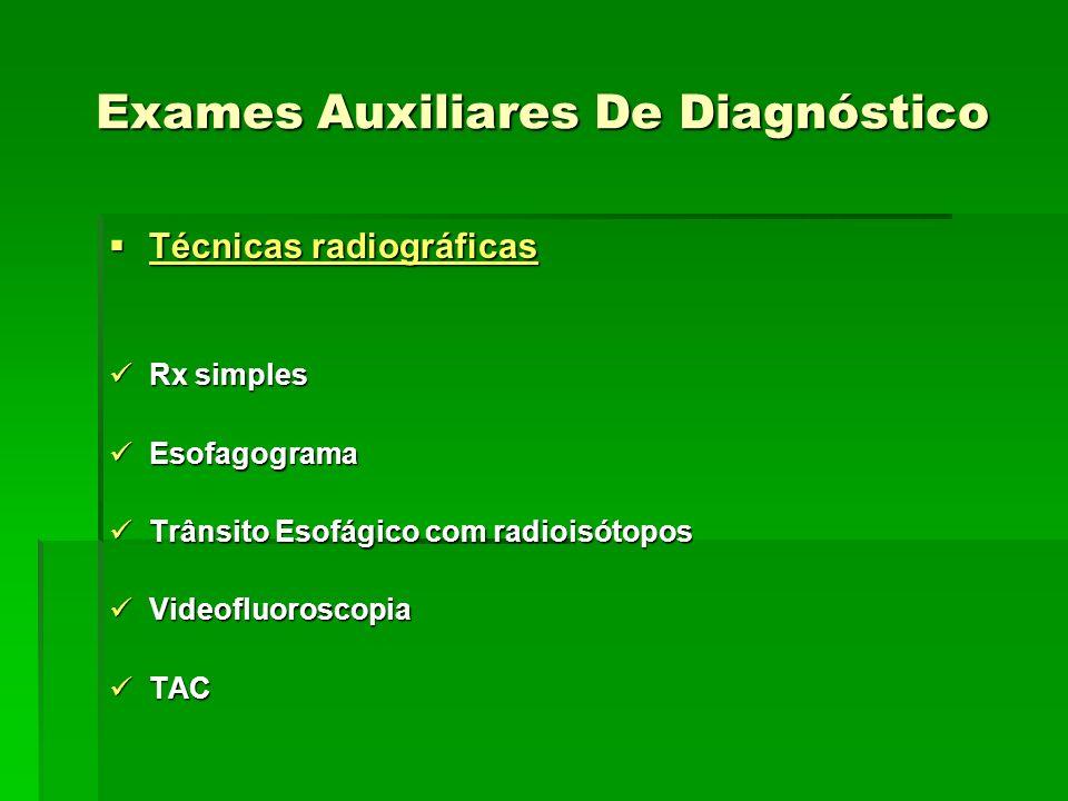 Exames Auxiliares De Diagnóstico Técnicas radiográficas Técnicas radiográficas Rx simples Rx simples Esofagograma Esofagograma Trânsito Esofágico com