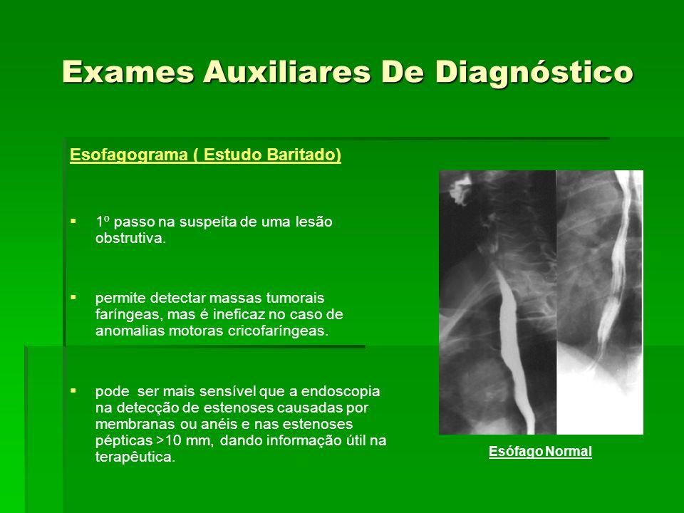 Exames Auxiliares De Diagnóstico Esofagograma ( Estudo Baritado) 1º passo na suspeita de uma lesão obstrutiva. permite detectar massas tumorais faríng
