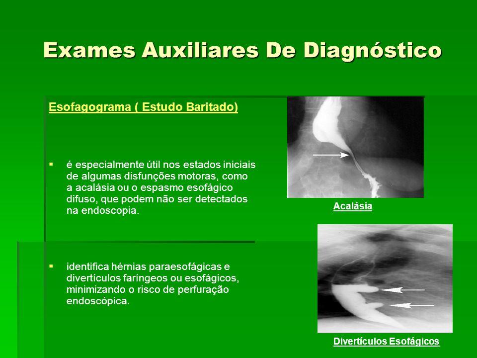 Exames Auxiliares De Diagnóstico Esofagograma ( Estudo Baritado) é especialmente útil nos estados iniciais de algumas disfunções motoras, como a acalá