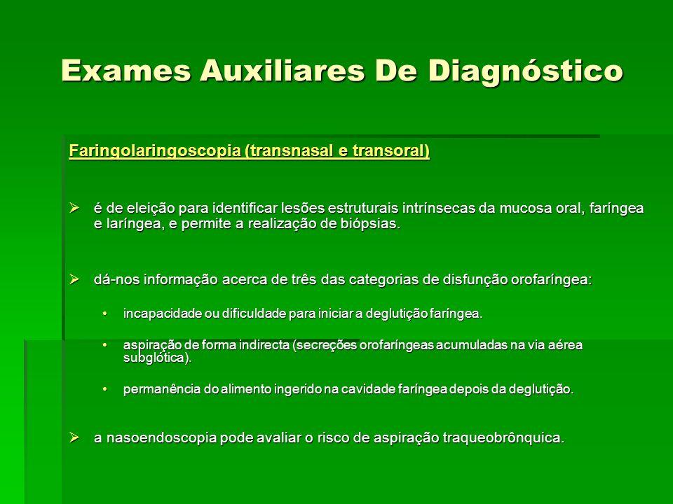 Exames Auxiliares De Diagnóstico Faringolaringoscopia (transnasal e transoral) é de eleição para identificar lesões estruturais intrínsecas da mucosa