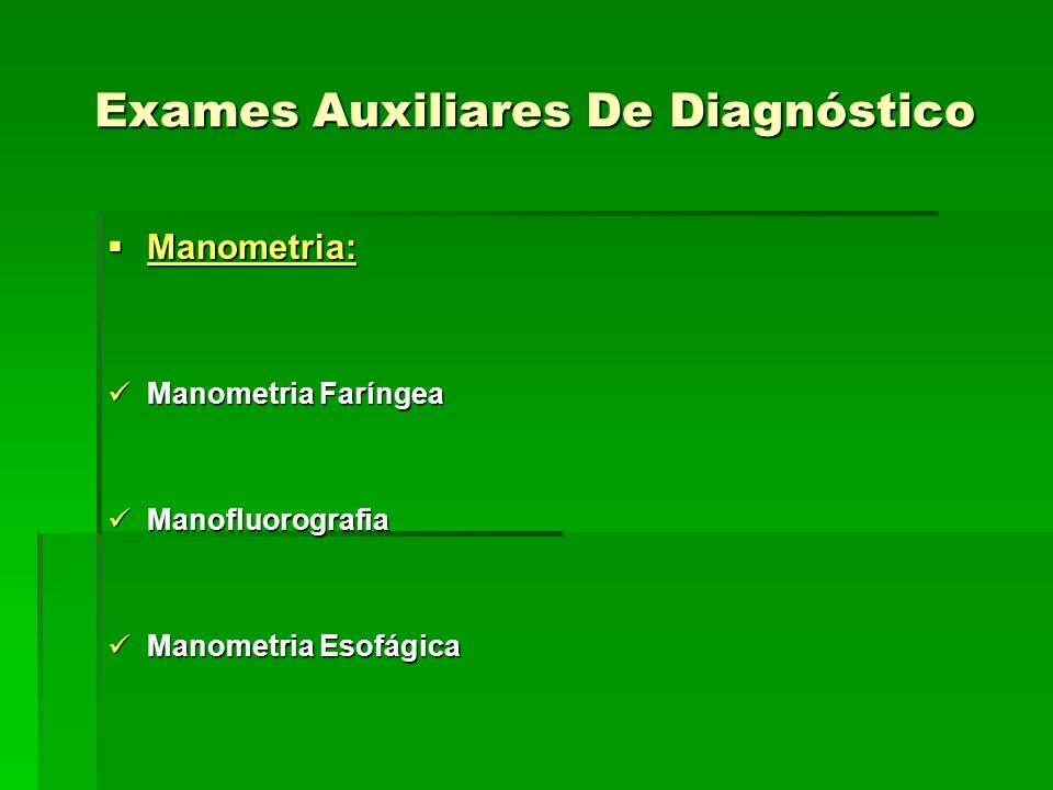 Exames Auxiliares De Diagnóstico Manometria: Manometria: Manometria Faríngea Manometria Faríngea Manofluorografia Manofluorografia Manometria Esofágic