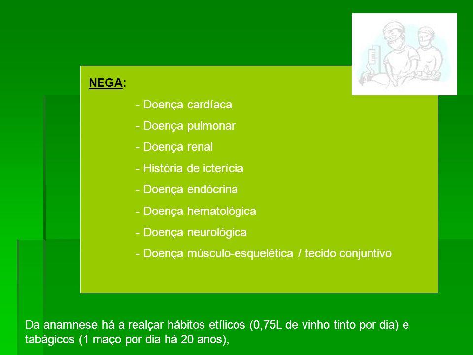 NEGA: - Doença cardíaca - Doença pulmonar - Doença renal - História de icterícia - Doença endócrina - Doença hematológica - Doença neurológica - Doenç