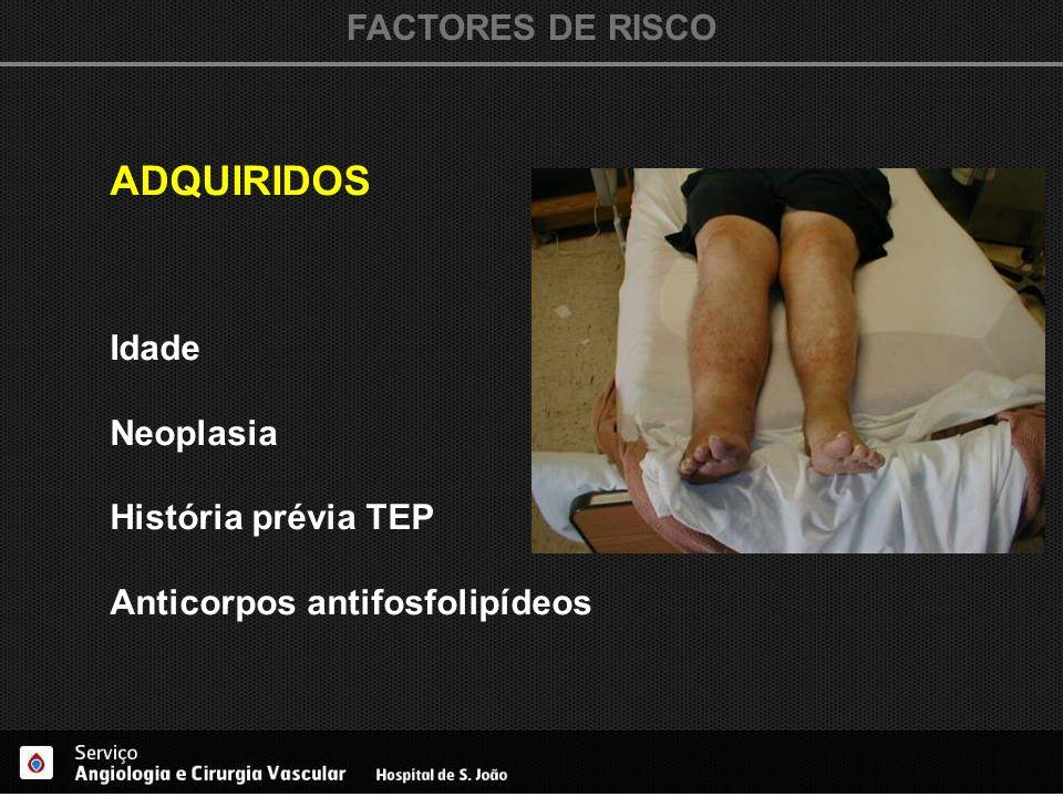 FACTORES DE RISCO ADQUIRIDOS Idade Neoplasia História prévia TEP Anticorpos antifosfolipídeos