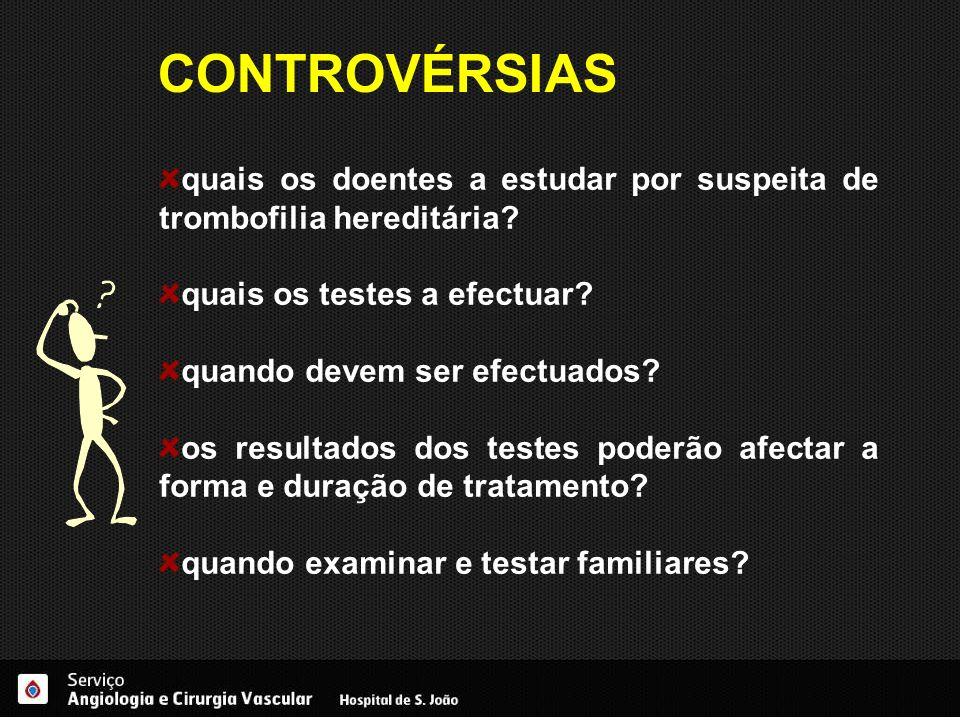 quais os doentes a estudar por suspeita de trombofilia hereditária? quais os testes a efectuar? quando devem ser efectuados? os resultados dos testes