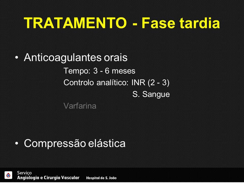 TRATAMENTO - Fase tardia Anticoagulantes orais Tempo: 3 - 6 meses Controlo analítico: INR (2 - 3) S. Sangue Varfarina Compressão elástica