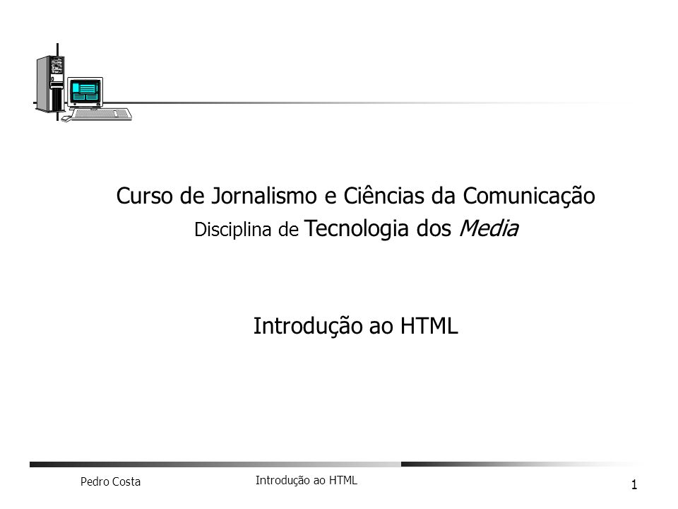 Pedro Costa Introdução ao HTML 2 Linguagem usada nas páginas da web Documentos escritos em ASCII- texto Cada página é um ficheiro que tem a extensão.htm ou.html O nome do ficheiro tem de ser em minúsculas, sem acentos e sem espaços.