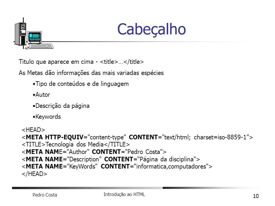 Pedro Costa Introdução ao HTML 10 Cabeçalho Tecnologia dos Media Titulo que aparece em cima - … As Metas dão informações das mais variadas espécies Ti