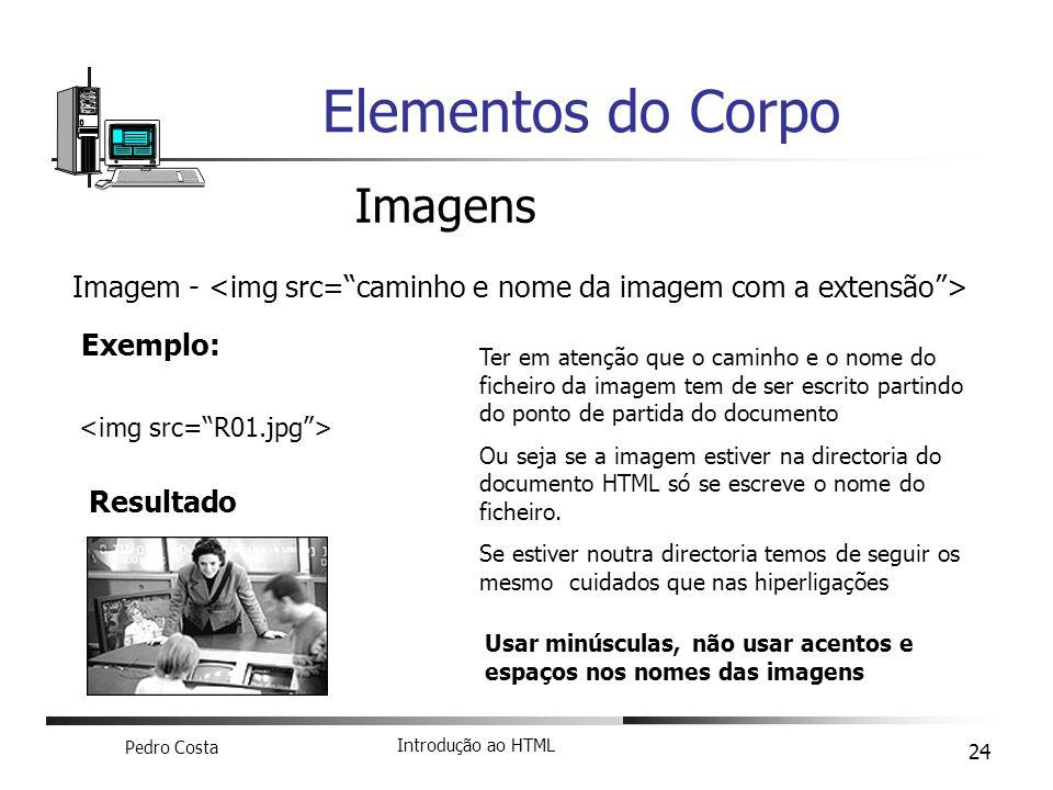 Pedro Costa Introdução ao HTML 24 Elementos do Corpo Imagens Imagem - Exemplo: Resultado Ter em atenção que o caminho e o nome do ficheiro da imagem t