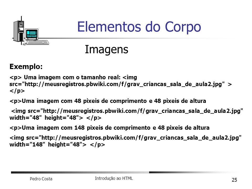 Pedro Costa Introdução ao HTML 25 Elementos do Corpo Imagens Exemplo: Uma imagem com o tamanho real: Uma imagem com 48 pixeis de comprimento e 48 pixe