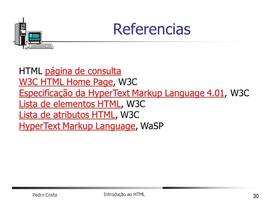Pedro Costa Introdução ao HTML 30 Referencias HTML página de consultapágina de consulta W3C HTML Home PageW3C HTML Home Page, W3C Especificação da Hyp