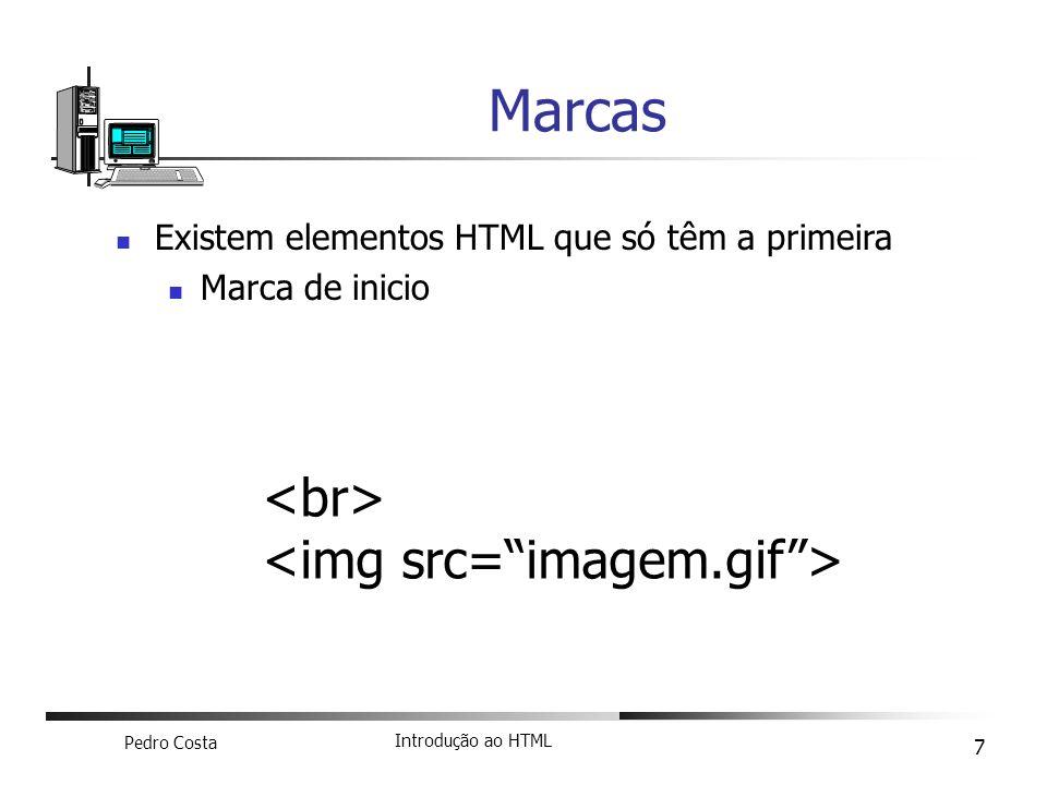Pedro Costa Introdução ao HTML 8 Estrutura de uma página DOCTYPE – define a versão do HTML que estamos a trabalhar Por defeito pomos a última mais usada Definição de inicio e fim de uma página HTML - … Dentro da página temos duas secções: Cabeçalho: … Corpo ou Conteúdo: …