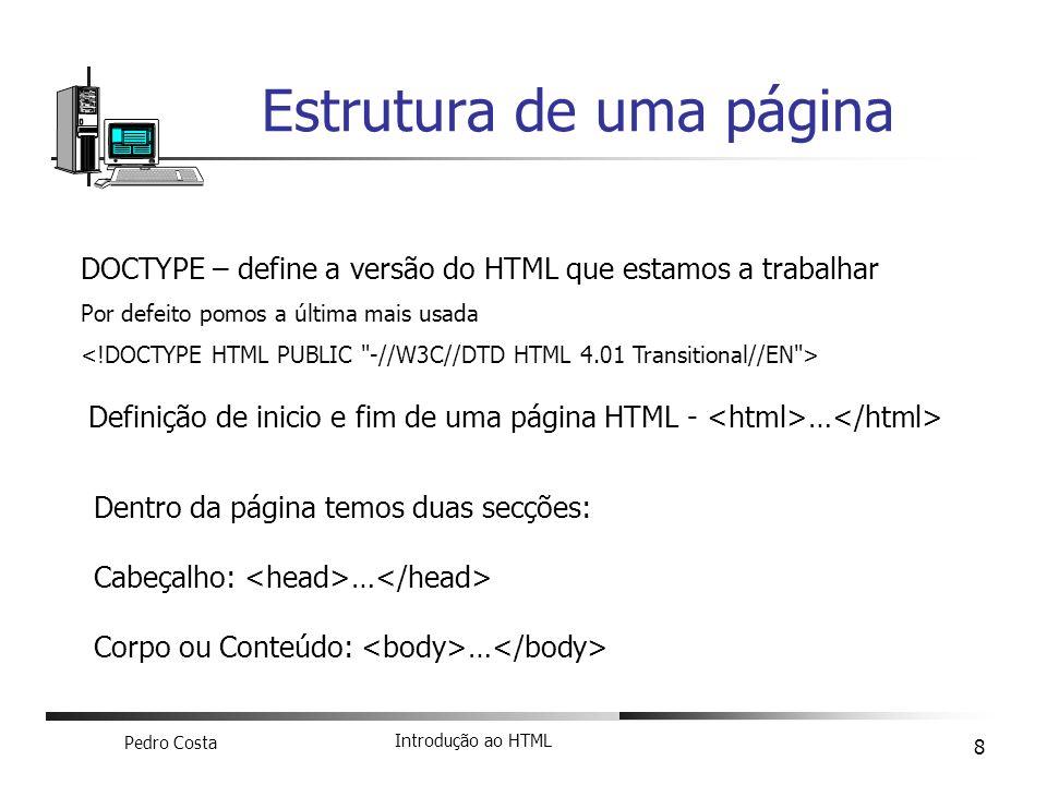 Pedro Costa Introdução ao HTML 8 Estrutura de uma página DOCTYPE – define a versão do HTML que estamos a trabalhar Por defeito pomos a última mais usa