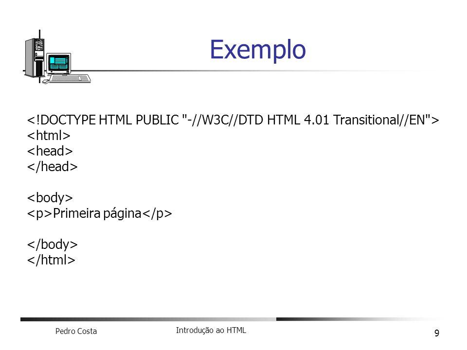Pedro Costa Introdução ao HTML 10 Cabeçalho Tecnologia dos Media Titulo que aparece em cima - … As Metas dão informações das mais variadas espécies Tipo de conteúdos e de linguagem Autor Descrição da página Keywords