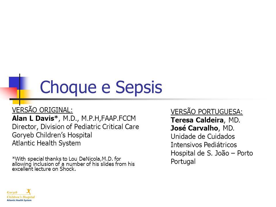 Choque e Sepsis VERSÃO ORIGINAL: Alan L Davis*, M.D., M.P.H,FAAP.FCCM Director, Division of Pediatric Critical Care Goryeb Childrens Hospital Atlantic