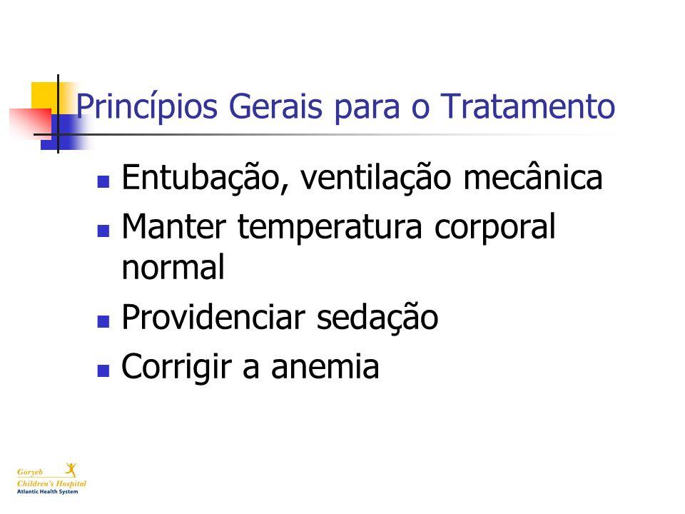 Princípios Gerais para o Tratamento Entubação, ventilação mecânica Manter temperatura corporal normal Providenciar sedação Corrigir a anemia