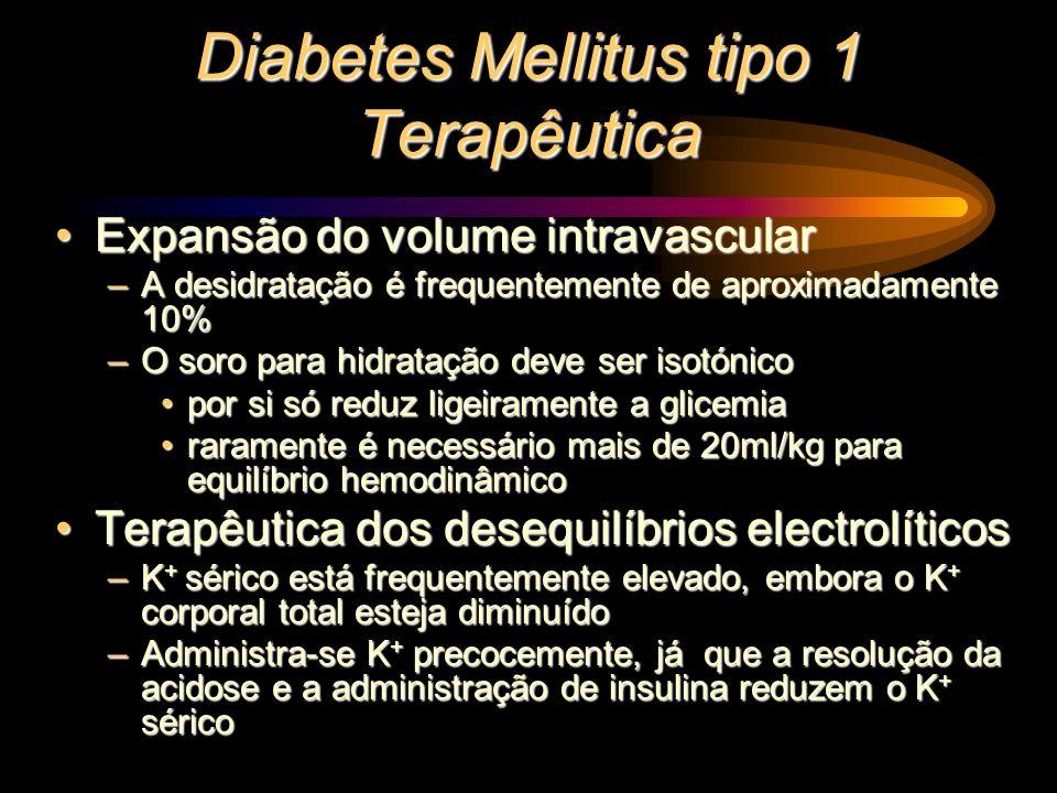 Diabetes Mellitus tipo 1 Terapêutica Expansão do volume intravascularExpansão do volume intravascular –A desidratação é frequentemente de aproximadame