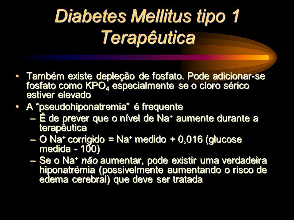 Diabetes Mellitus tipo 1 Terapêutica Também existe depleção de fosfato. Pode adicionar-se fosfato como KPO 4 especialmente se o cloro sérico estiver e