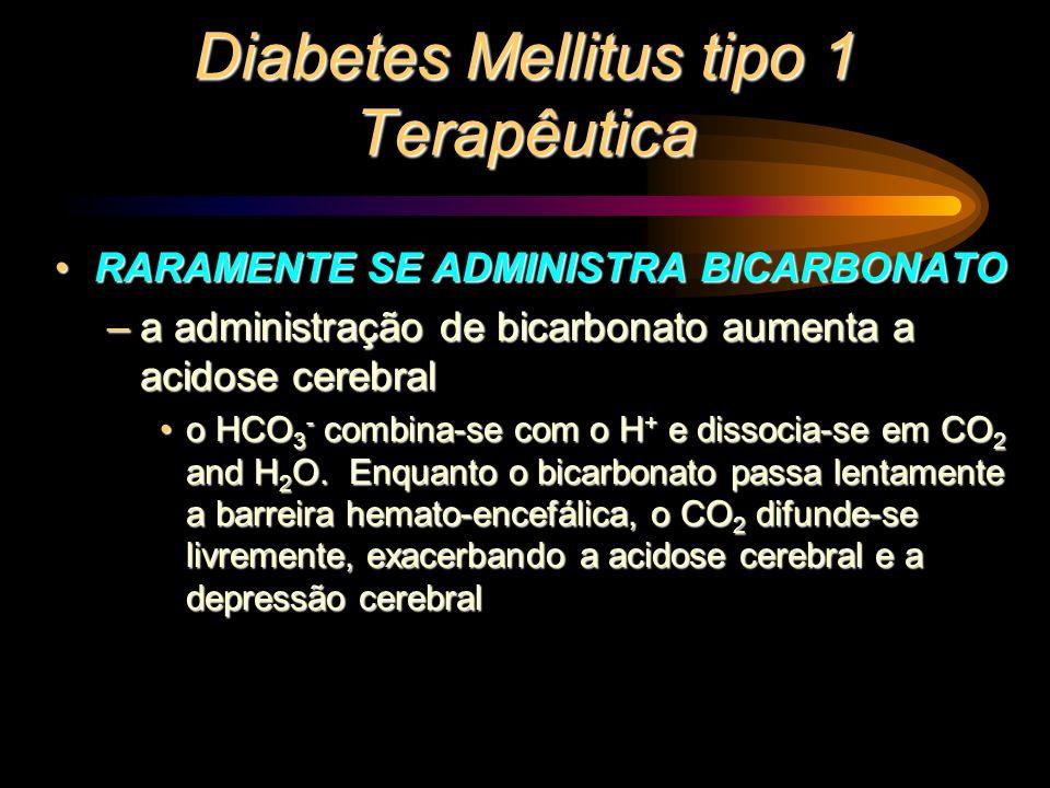 Diabetes Mellitus tipo 1 Terapêutica RARAMENTE SE ADMINISTRA BICARBONATORARAMENTE SE ADMINISTRA BICARBONATO –a administração de bicarbonato aumenta a