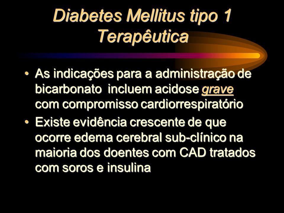 Diabetes Mellitus tipo 1 Terapêutica As indicações para a administração de bicarbonato incluem acidose grave com compromisso cardiorrespiratórioAs ind