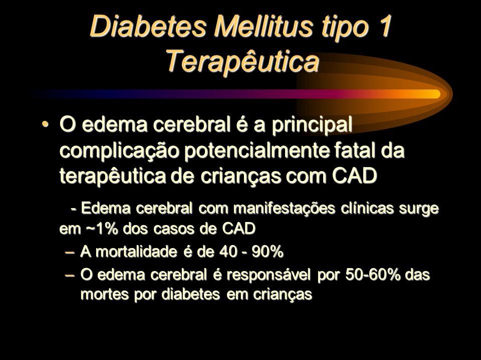 Diabetes Mellitus tipo 1 Terapêutica O edema cerebral é a principal complicação potencialmente fatal da terapêutica de crianças com CADO edema cerebra