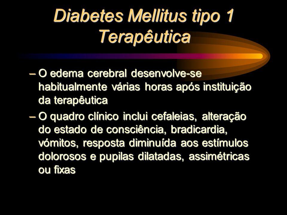 Diabetes Mellitus tipo 1 Terapêutica –O edema cerebral desenvolve-se habitualmente várias horas após instituição da terapêutica –O quadro clínico incl