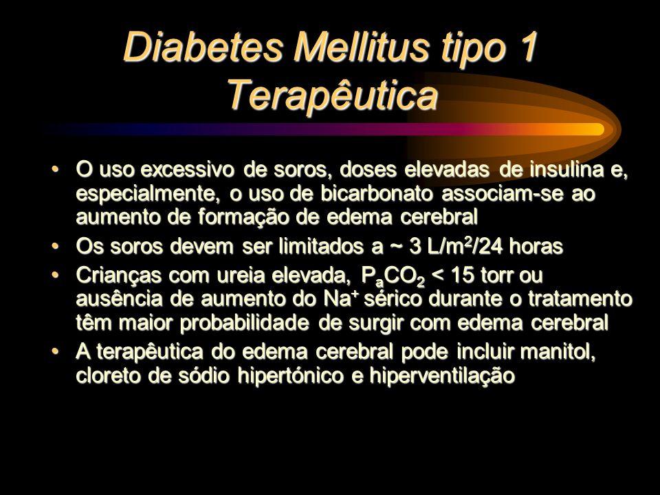 Diabetes Mellitus tipo 1 Terapêutica O uso excessivo de soros, doses elevadas de insulina e, especialmente, o uso de bicarbonato associam-se ao aument